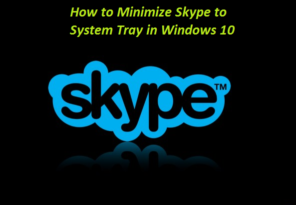 Minimize Skype to System Tray in Windows 10