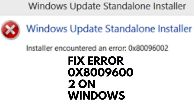 Fix Error 0x80096002 On Windows