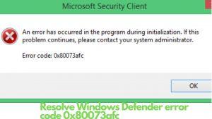 Resolve Windows Defender error code 0x80073afc