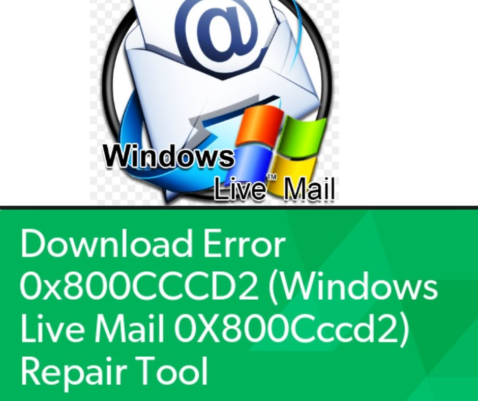 Fix Windows live mail error 0x800CCCD2