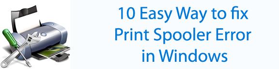 10 easy way to fix Print Spooler Error in Windows